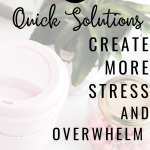Do You Struggle with Wanting a Quick Solution That Creates Even More Stress and Overwhelm?