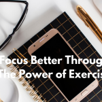 Focus Better Through The Power of Exercise
