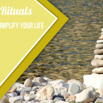 5 Daily Rituals to Start Simplifying Your Life