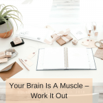 Your Brain Is A Muscle – Work It Out