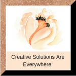 Open Your Eyes – Creative Solutions Are Everywhere