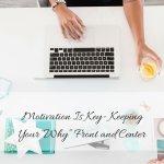 """Motivation Is Key- Keeping Your """"Why"""" Front and Center"""