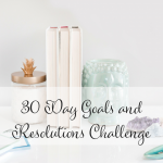 30 Day Goals and Resolutions Challenge