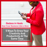 5 Ways To Grow Your Creativity And Productivity At The Same Time