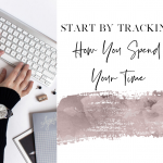 Start By Tracking How You Spend Your Time