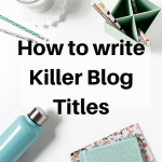 How to Write Killer Blog Titles