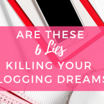 6 Lies That Are Killing Your Blog Growth