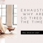 Exhausted?  Why are We So Tired All the Time?