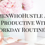 How To Be More Productive With A Workday Routine
