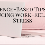 5 Science-Based Tips for Reducing Work-Related Stress