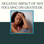 The Negative Impact on Not Focusing on Gratitude