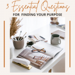 3 Essential Questions For  Finding Your Purpose