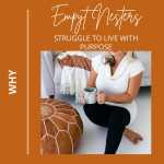 Why Empty Nesters Struggle To Live With Purpose