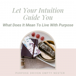 How to Renew Your Purpose after The Nest Empties