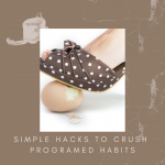 Simple Hacks to Crush Programmed Habits